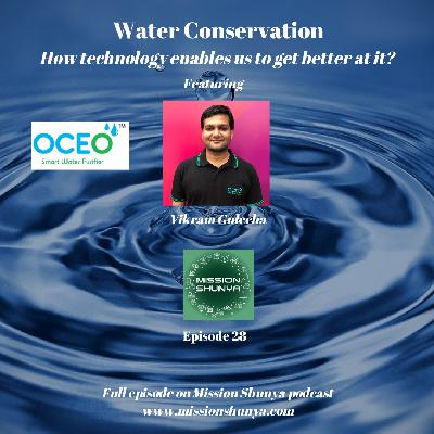 28: Water Conservation: How technology enables us to get better at it?