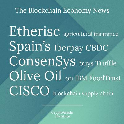 Etherisc's agricultural insurance for Africa, Spain's Iberpay digital currency, ConsenSys buys Truffle Suite, Olive Oil on IBM FoodTrust, Cisco and DHL's blockchain supply chain.