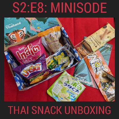 S2E8:Minisode: Thailand Snack Unboxing