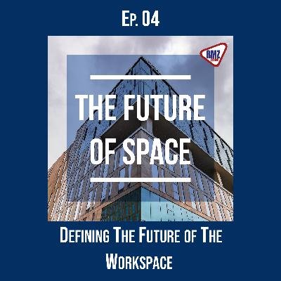 Ep. 04: Defining the Future of the Workspace
