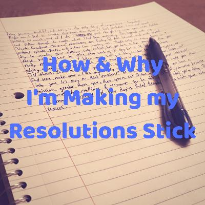 How & Why I'm Making my New Year's Resolutions Stick