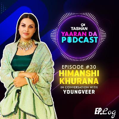 Ep 30: 9x Tashan Yaaran Da Podcast ft. Himanshi Khurana