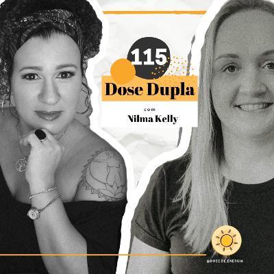 Dose #115 - Dose Dupla com Nilma Kelly