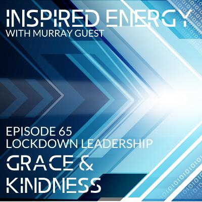 Episode 65 - Lockdown Leadership | Grace & Kindness
