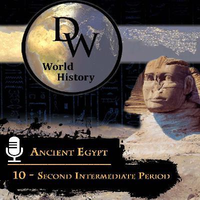 Ancient Egypt - 10 - Second Intermediate Period