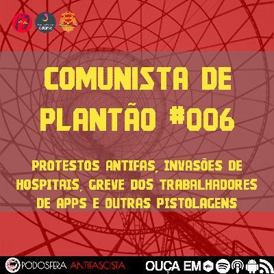 Comunista de Plantão #006: Protestos Antifa, Invasões de Hospitais, Greve dos Trabalhadores de Apps