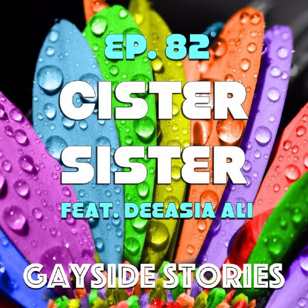 Ep. 82 - Cister Sister (feat. DeeAsia Ali of the Bad & Boozy Podcast)