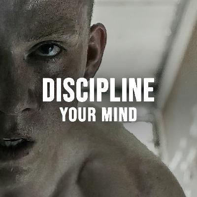 DISCIPLINE YOUR MIND
