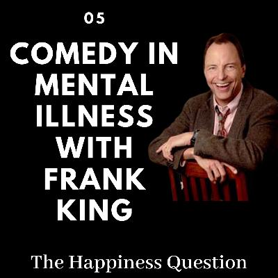 Comedy in Mental Illness with Frank King | EP 5