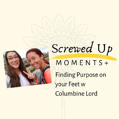 SUM+ (7): Finding Purpose on Your Feet with Columbine Lord