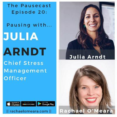 The Pausecast Julia Arndt Ep. 20  - Chief Stress Management Officer