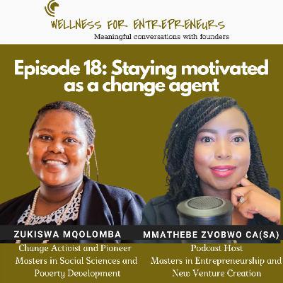 Episode 18: Staying motivated as a change agent with, Zukiswa Mqolomba