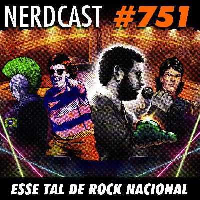 NerdCast 751 - Esse tal de Rock Nacional