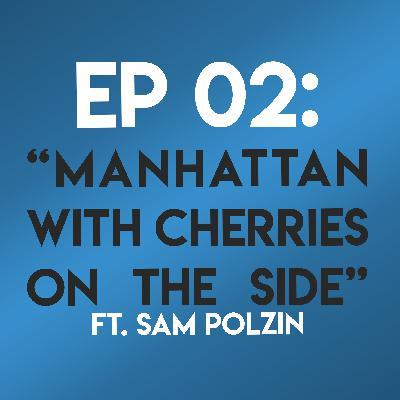 "Ep. 02 - ""Manhattan w/ Cherries on the Side"" (When Harry Met Sally) ft. Sam Polzin"
