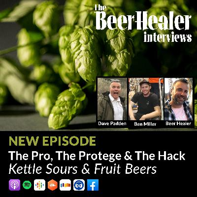 Ep. 90 - The Pro, The Protege & The Hack - Kettle Sours & Fruit Beers. With Dave Padden (Akasha) & Ben Miller (From Ben).
