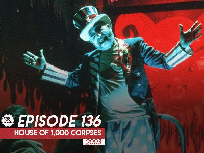136: House of 1,000 Corpses (2003)