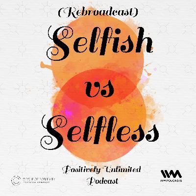 Ep. 46: (Rebroadcast) Selfish vs Selfless