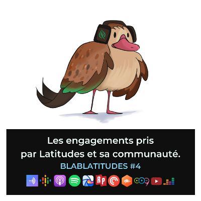 BLABLATITUDES #4 : Les engagements pris par Latitudes et sa communauté