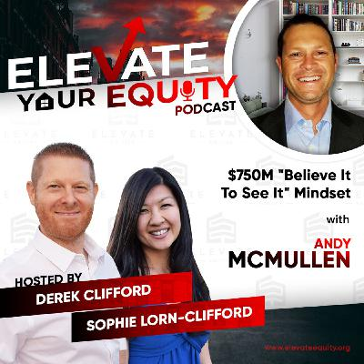 """Ep 36 - $750M """"Believe It To See It"""" Mindset with Andy McMullen"""