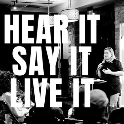 HEAR IT - SAY IT - LIVE IT