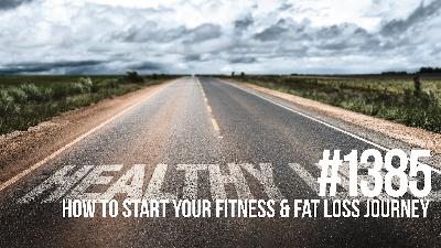 1385: How to Start Your Fitness & Fat Loss Journey