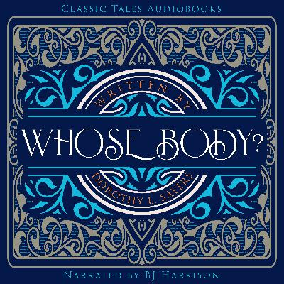 Ep. 710, Whose Body, Part 6 of 7, by Dorothy Sayers