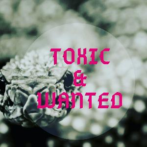 Toxic & Wanted