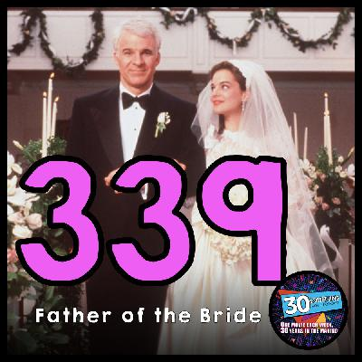 """Episode #339: """"George Banks is saying NO!""""   Father of the Bride (1991)"""