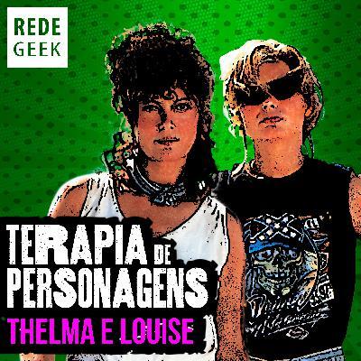 TERAPIA DE PERSONAGENS - Thelma e Louise