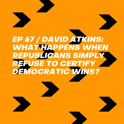 David Atkins: What Happens When Republicans Simply Refuse to Certify Democratic Wins?