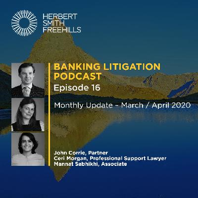 Banking Litigation Podcast Episode 16: Monthly Update – March / April 2020
