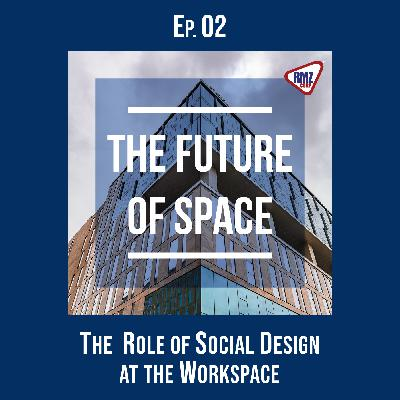 Ep. 02: The Role of Social Design at the Workspace