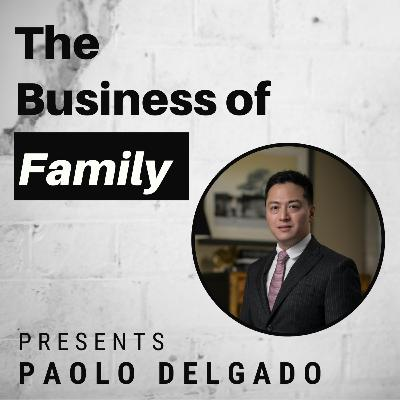Paolo Delgado - 4th Generation Filipino Pioneering Innovation in Logistics & Agriculture  [The Business of Family]