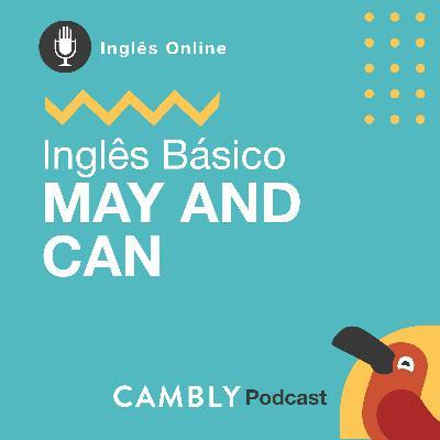 Ep.132 - Verbos de Permissão: May and Can | Inglês Básico