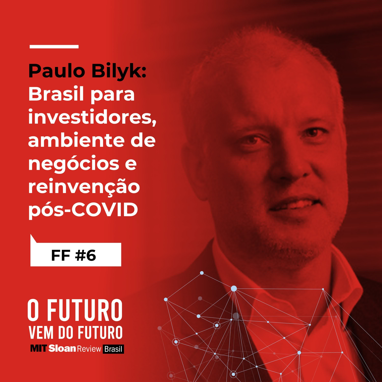 #6 - Paulo Bilyk: O Brasil para investidores, ambientes de negócios e reinvenção pós-COVID
