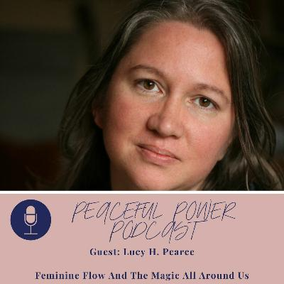 Lucy H. Pearce on the Feminine Flow And The Magic All Around Us