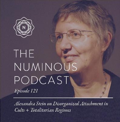 TNP121- Alexandra Stein on Disorganized Attachment in Cults Totalitarian Regimes