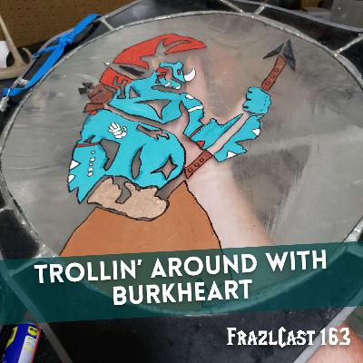 FC 164: Trollin' Around with Burkheart