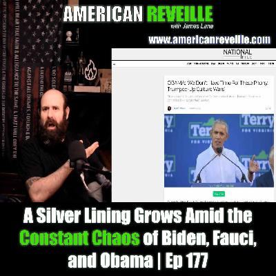 A Silver Lining Grows Amid the Constant Chaos of Biden, Fauci, and Obama | Ep 177
