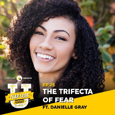 Fear Less University - Episode 25: The Trifecta of Fear ft. Danielle Gray
