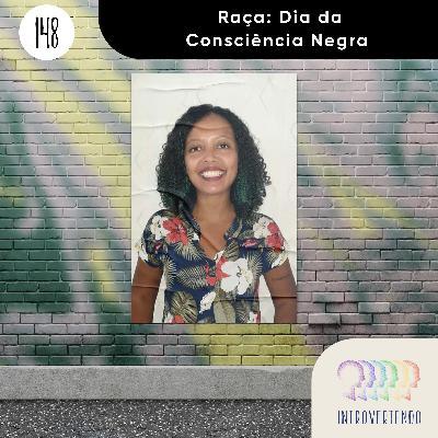 #148 - Raça: Dia da Consciência Negra