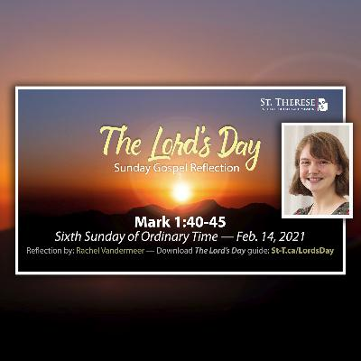 """The Lord's Day"" Gospel Reflection by Rachel Vandermeer (Mark 1:40-45, for Feb. 14, 2021)"