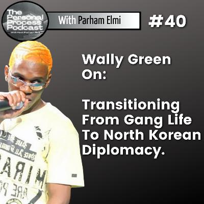 Episode 40 | Ping Pong Prodigy Wally Green Shares How He Went From Gang Life To Achieving Diplomacy With North Korea Through Sport.