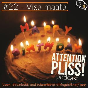 Attention Pliss! podcast #22 -Visa maata