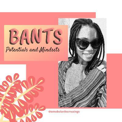 Bants: Potentials and mindsets