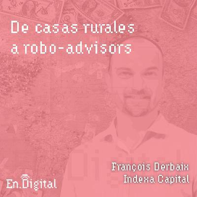 #128 – De casas rurales a robo-advisors con François Derbaix de Indexa Capital