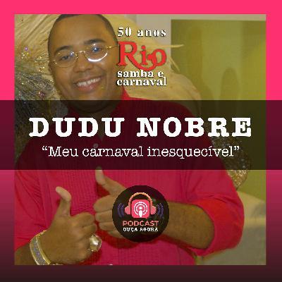 Ep. 11 - Dudu Nobre - Meu Carnaval Inesquecível