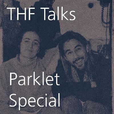THF Talks # Parklet Special