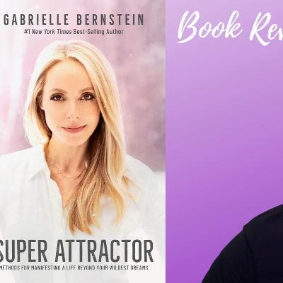 Super Attractor Book Review and Summary Written by Gabrielle Bernstein