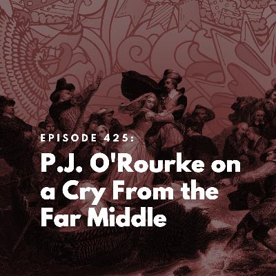P.J. O'Rourke on a Cry From the Far Middle